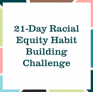 "multicolored square reading ""21-Day Racial Quity Habit Building Challenge"""