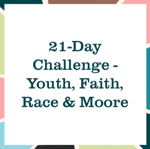 "multicolored square reading ""21-Day Challenge - Youth, Faith, Race & Moore"""