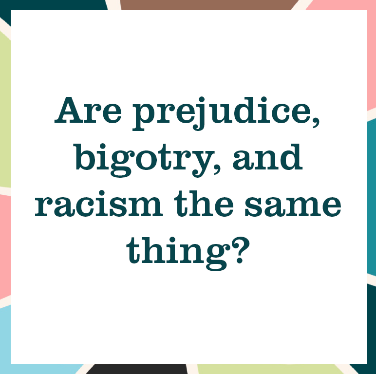 "multicolored square reading ""Are prejudice, bigotry, and racism the same thing?"""