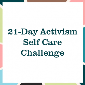 "multicolored square reading ""21-Day Activism Self Care Challenge"""