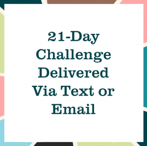 "multicolored square reading ""21-Day Challenge Delivered Via Text or Email"""